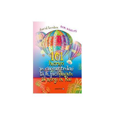 101 lucruri pe care ar trebui sa le faci inainte de a merge in Rai