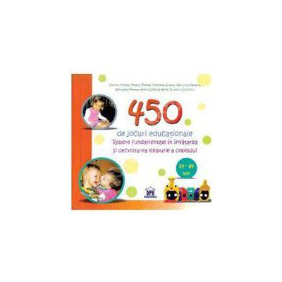 450 de jocuri educationale (Repere fundamentale in invatarea si dezvoltarea timpurie a copilului)
