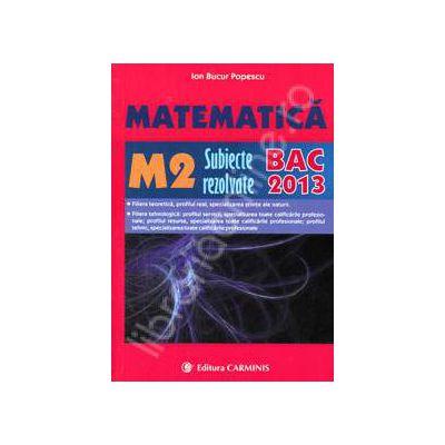 Bac 2013. Matematica (M2), bacalaureat 2013. Subiecte rezolvate