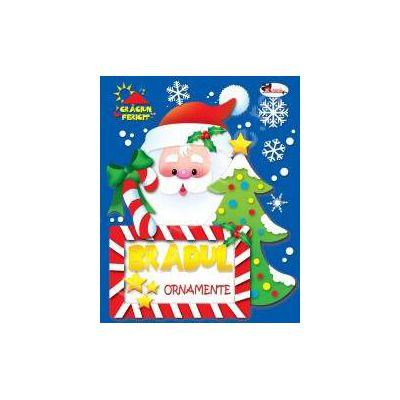 Bradul ornamente. Cartea contine ornamente (Seria - Craciun Fericit)