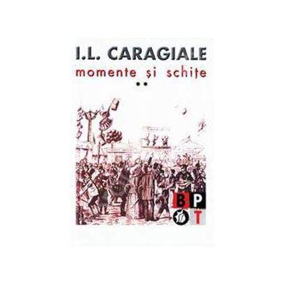 I.L. Caragiale - Momente si schite (volumul 2)
