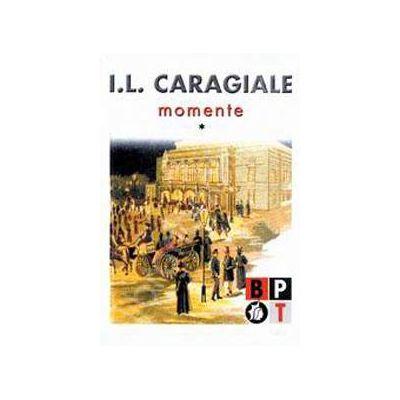 I.L. Caragiale - Momente (volumul 1)