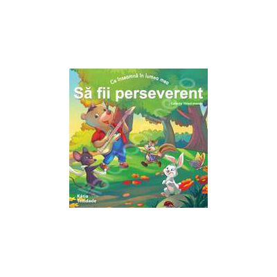Sa fii perseverent (Colectia - Virtuti morale)