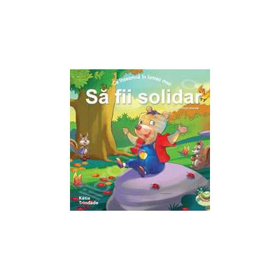 Sa fii solidar (Colectia - Virtuti morale)