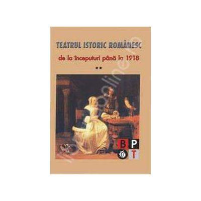 Teatrul istoric romanesc de la inceputuri pana la 1918 (volumul II)