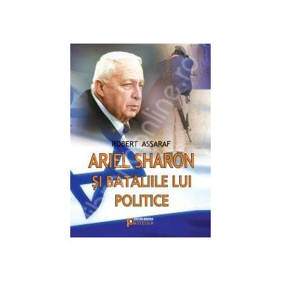 Robert Assaraf, Ariel Sharon si bataliile lui politice