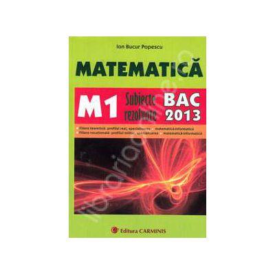 Bac 2013. Matematica (M1) bacalaureat 2013. Subiecte rezolvate