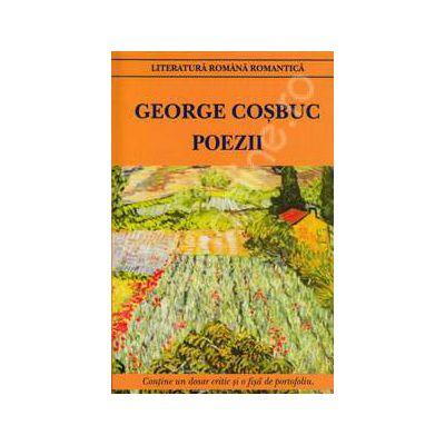 George Cosbuc. Poezii (Contine un dosar critic si o fisa de portofoliu)