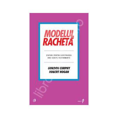 Modelul racheta. Sfaturi pentru construirea unei echipe performante