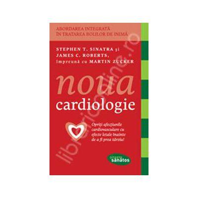 Noua cardiologie. Abordarea integrata in tratarea bolilor de inima