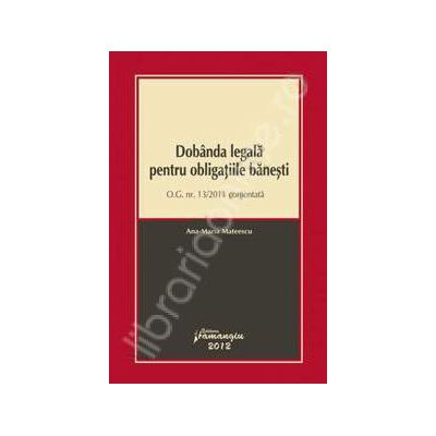 Dobanda legala pentru obligatiile banesti - O. G. nr. 13/2011 comentata