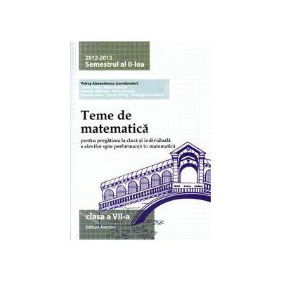 Teme de matematica clasa a VII-a, semestrul al II-lea (2012-2013). Pregatirea la clasa si individuala a elevilor