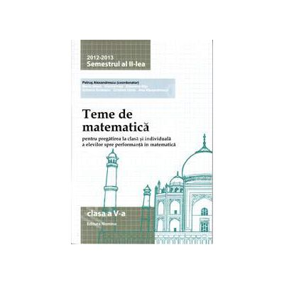 Teme de matematica clasa a V-a, semestrul al II-lea (2012-2013). Pregatirea la clasa si individuala a elevilor
