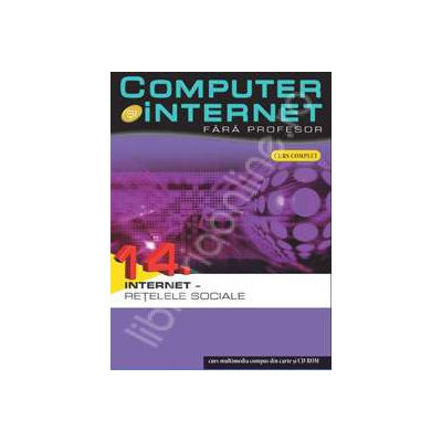 Computer si internet fara profesor  volumul 14
