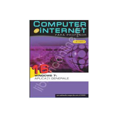 Computer si internet fara profesor  volumul 16