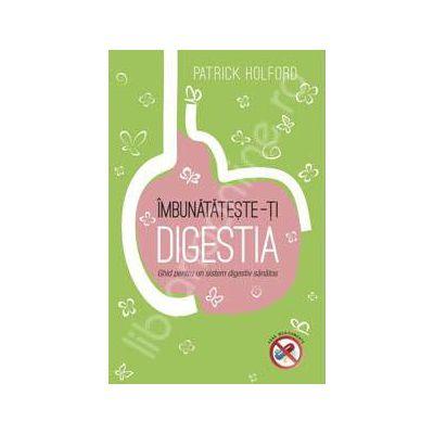 Imbunatateste-ti digestia. Ghid pentru un sistem digestiv sanatos