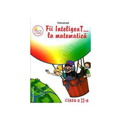 Concursul. Fii inteligenT... la matematica, clasa a II-a (Anul scolar 2012-2013)