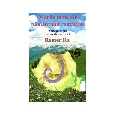 Marile taine ale pamantului romanesc. Vortexul sacru si arborele vietii dacic (Remer Ra)