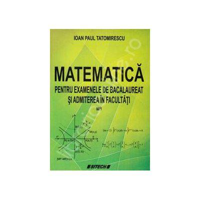 Matematica pentru examenele de bacalaureat si admiterea in facultati (M1)