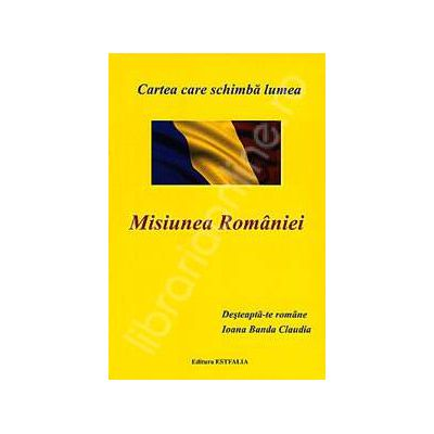 Misiunea Romaniei - Cartea care schimba lumea
