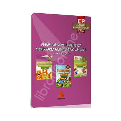 Planificarea calendaristica si proiectarea unitatilor de invatare (Modele orientative). Clasa pregatitoare, 6-7 ani