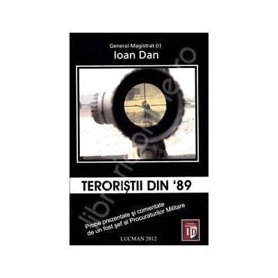 Teroristii din 89 (Probe prezentate si comentate de un fost sef al Procuraturilor Militare)