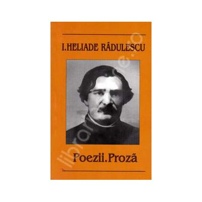 Poezii. Proza  I HELIADE RADULESCU