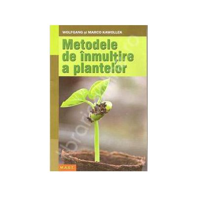 Metodele de inmultire a plantelor arbori, arbusti, plante perene, flori de gradina, camera, balcon si ghiveci, legume si plante aromate