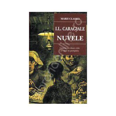 I. L. Caragiale. Nuvele (Contine un dosar critic si o fisa de portofoliu)