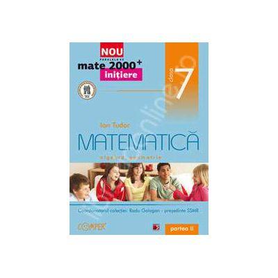 Mate 2000 pentru clasa a VII-a. Partea a II-a, INITIERE. Matematica, algebra, geometrie