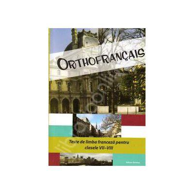 Orthofrancais. Teste de limba franceza pentru clasele VII-VIII