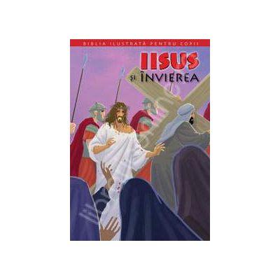 Biblia ilustrata pentru copii. Volumul XI - Iisus si invierea