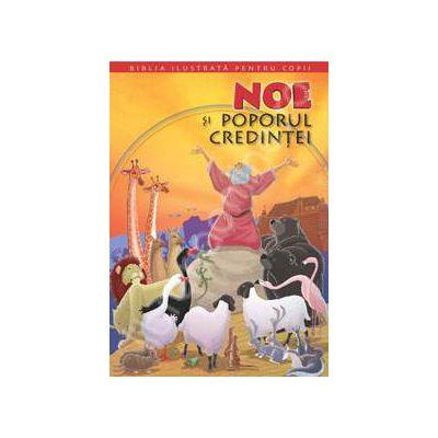 Biblia ilustrata pentru copii. Volumul I - Noe si poporul credintei