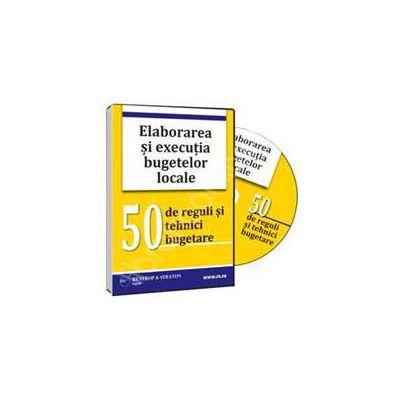 CD - Elaborarea si executia bugetelor locale; 50 de reguli si tehnici bugetare