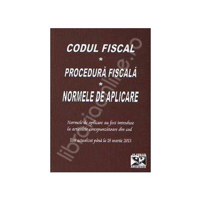 Codul Fiscal. Procedura Fiscala. Norme de aplicare. Actualizat pana la 18 martie 2013