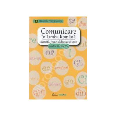 Comunicare in limba romana pentru clasele III-IV. Exercitii, jocuri didactice si teste - Pregatim performanta