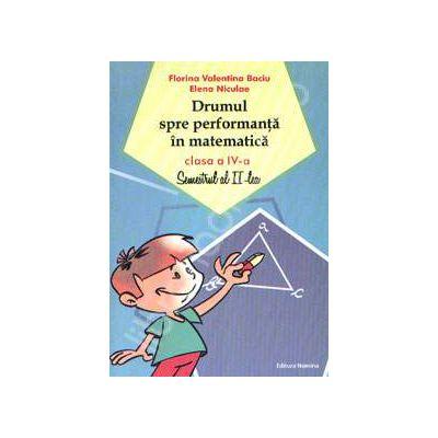 Drumul spre performanta in matematica, clasa a IV-a. Semestrul al II-lea