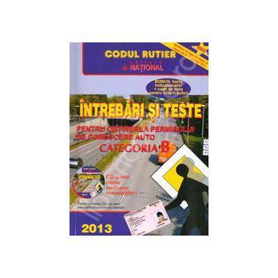 Intrebari si teste 2013 Categoria B. Pentru obtinerea permisului de conducere auto (Contine CD, pentru verificarea cunostintelor)