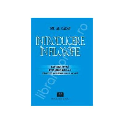 Introducere in filosofie Filosofia antica, filosofia medievala, filosofia moderna pana la Kant