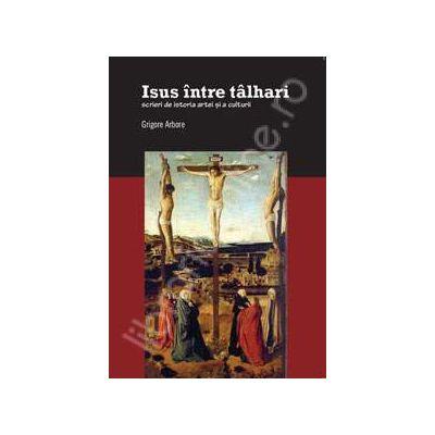 Isus intre talhari. Scrieri de istoria artei si a culturii