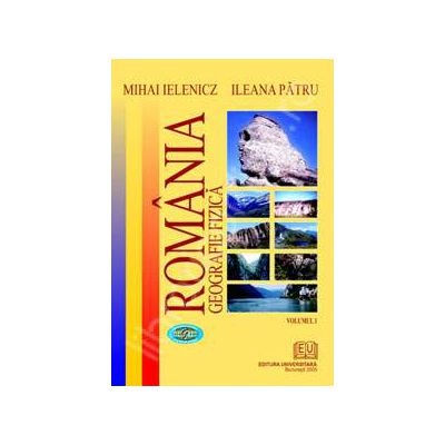 Romania. Geografie fizica - vol. I
