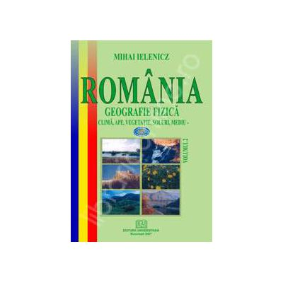 Romania. Geografie fizica. volumul II - Clima, ape, vegetatie, soluri, mediu