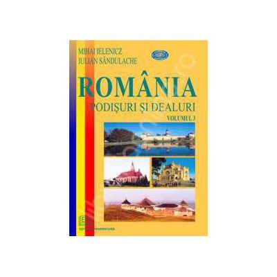 Romania. Podisuri si dealuri - volumul al III-lea