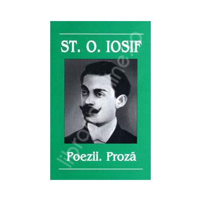 Stefan Octavian Iosif. Poezii. Proza
