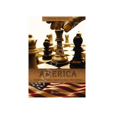 America. Razboiul Mondial. Razboiul Rece. Destinderea