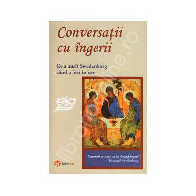 Conversatii cu ingerii. Ce a auzit Swedenborg cand a fost in cer
