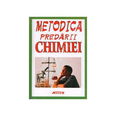 Metodica predarii Chimiei. Editie revizuita si adaugita