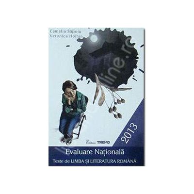 Evaluare nationala 2013. Teste de limba si literatura romana
