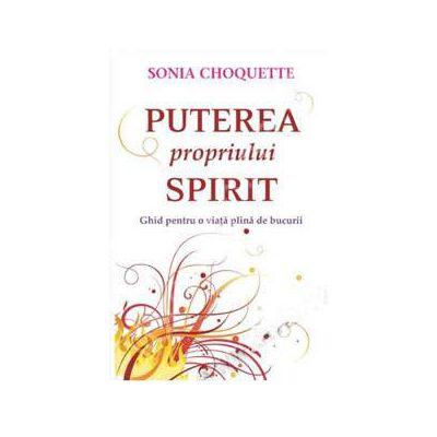 Puterea propriului spirit. Ghid pentru o viata plina de bucurii