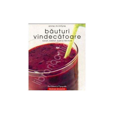 Bauturi vindecatoare. Sucuri, ceaiuri, supe si nectare (Medicina alternativa)